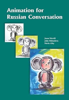Animation for Russian Conversation By Alley, Maria/ Merrill, Jason/ Mikhailova, Julia